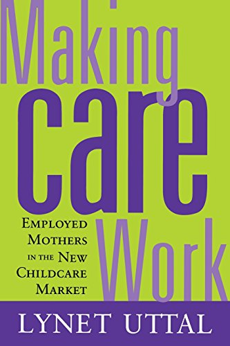 9780813531113: Making Care Work: Employed Mothers in the New Childcare Market