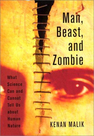 Man, Beast, and Zombie : What Science: Kenan Malik