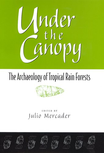 Under the Canopy: The Archaeology of Tropical Rainforests: Julio Mercader