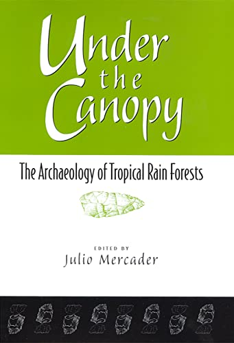 Under the Canopy: The Archaelogy of Tropical Rain Forests (Hardcover): Julio Mercader