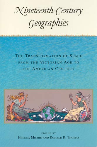 Nineteenth-Century Geographies: The Transformation of Space from the Victorian Age to the America...