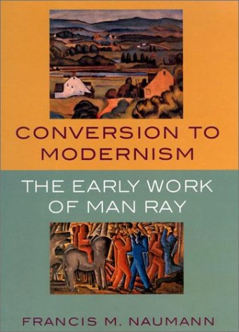 Conversion to Modernism: The Early Work of: Man Ray and