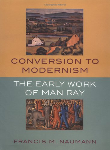 Conversion to Modernism. The Early Work of Man Ray. Montclai Art Museum