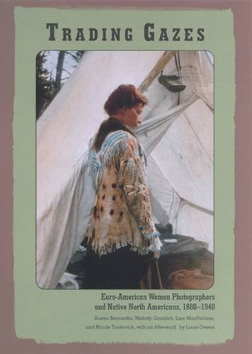9780813531694: Trading Gazes: Euro-American Women Photographers and Native North Americans, 1880-1940