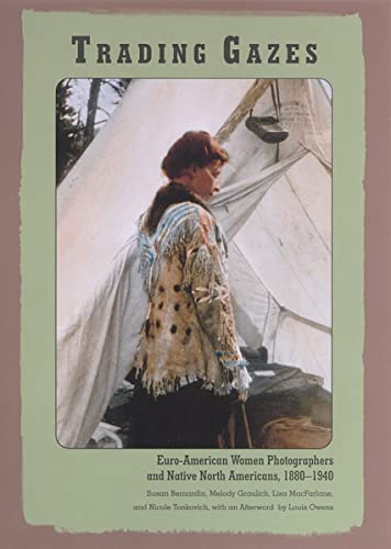 9780813531700: Trading Gazes: Euro-American Women Photographers and Native North Americans, 1880-1940