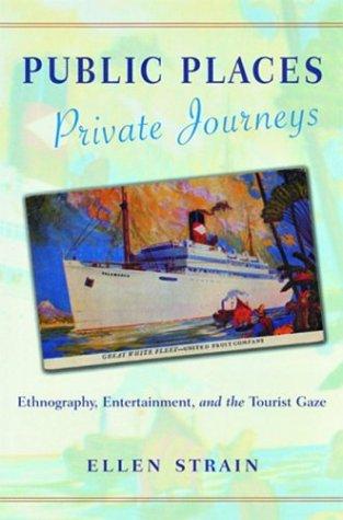 Public Places, Private Journeys: Ethnography, Entertainment, and: Strain, Ellen