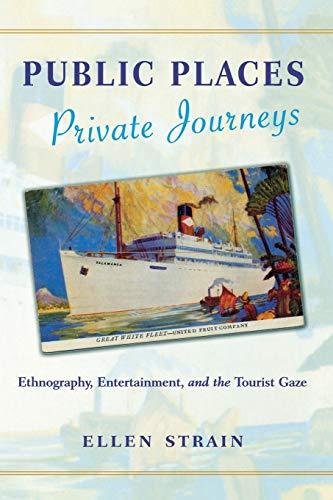 Public Places, Private Journeys: Ethnography, Entertainment, and: Ellen Strain