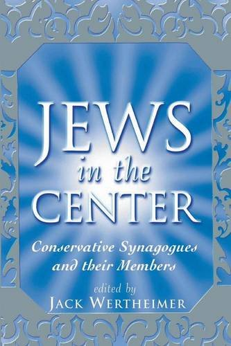 Jews in the Center: Conservative Synagogues and Their Members: Wertheimer, Jack [Editor]