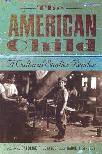The American Child: A Cultural Studies Reader: Caroline Levander (Editor),