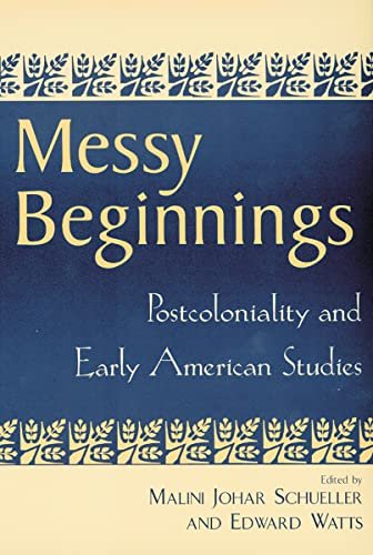 9780813532325: Messy Beginnings: Postcoloniality and Early American Studies