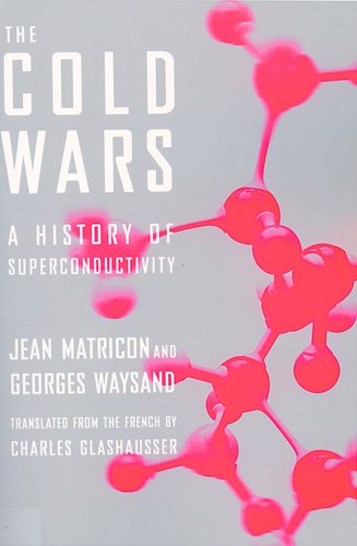 The Cold Wars: A History of Superconductivity (Paperback): Jean Matricon