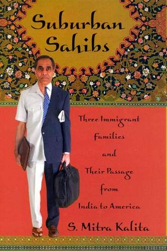 Suburban Sahibs: Three Immigrant Families and Their Passage from India to America: Kalita, S. Mitra