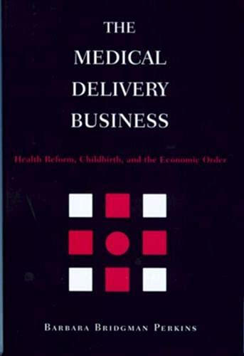 The Medical Delivery Business Health Reform, Childbirth, and the Economic Order