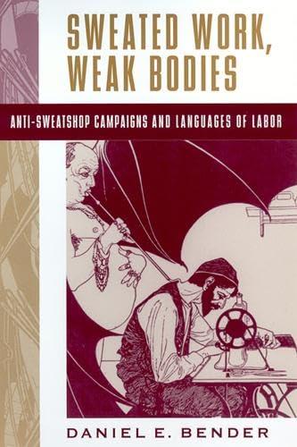 9780813533377: Sweated Work, Weak Bodies: Anti-Sweatshop Campaigns and Languages of Labor