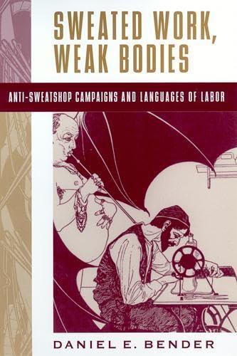 9780813533384: Sweated Work, Weak Bodies: Anti-Sweatshop Campaigns and Languages of Labor