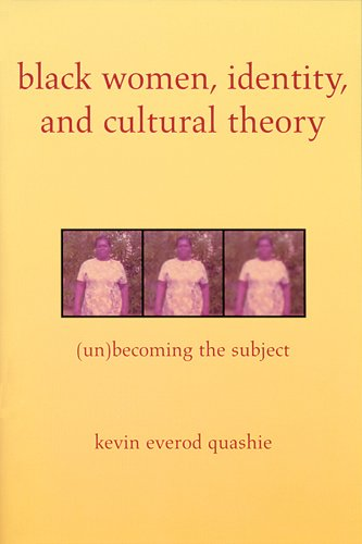 Black Women, Identity, and Cultural Theory Format: Quashie, Kevin Everod