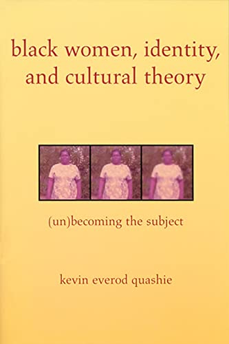 Black Women, Identity, and Cultural Theory: (Un)Becoming: Quashie, Kevin Everod