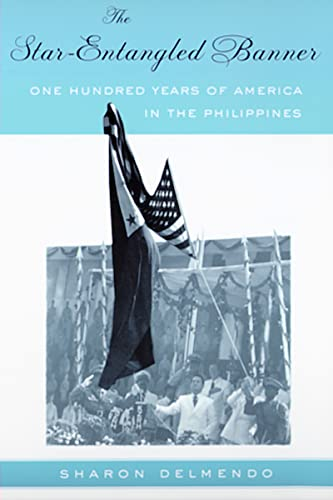 The Star-Entangled Banner: One Hundred Years of America in the Philippines: Sharon Delmendo