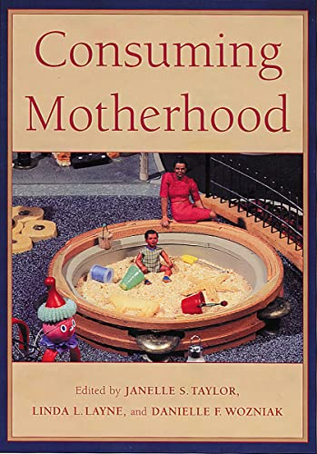 Consuming Motherhood (Paperback): Linda L. Layne