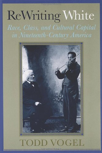 9780813534312: Rewriting White: Race, Class, and Cultural Capital in Nineteenth-Century America