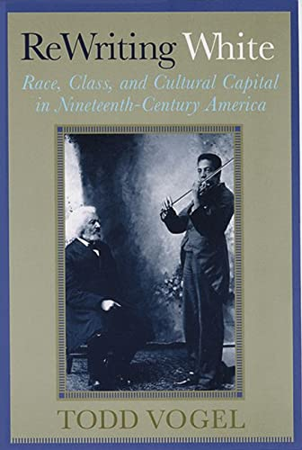 9780813534329: ReWriting White: Race, Class, and Cultural Capital in Nineteenth-Century America