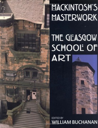 Mackintosh's Masterwork: The Glasgow School of Art: Buchanan, William
