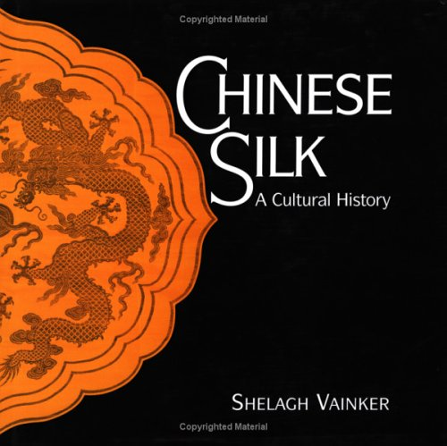 Chinese Silk: A Cultural History: Vainker, Shelagh