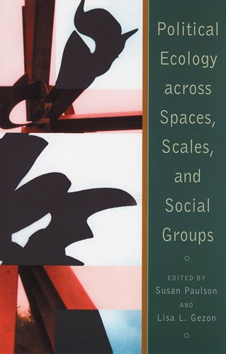 Political Ecology Across Spaces, Scales, and Social: Susan Paulson; Lisa