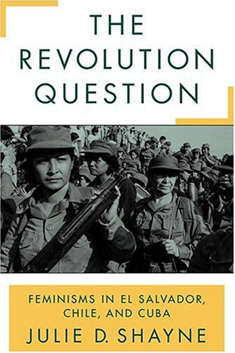9780813534831: The Revolution Question: Feminisms in El Salvador, Chile, and Cuba