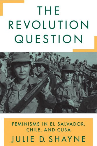 9780813534848: The Revolution Question: Feminisms in El Salvador, Chile, and Cuba