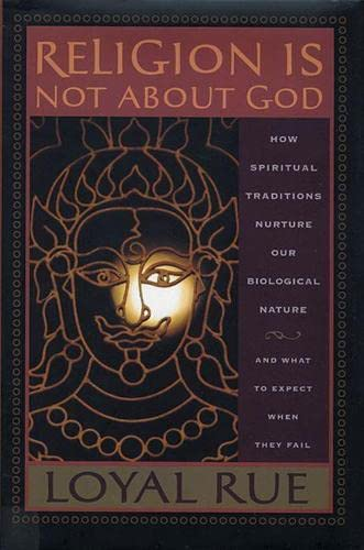 9780813535111: Religion is Not about God: How Spiritual Traditions Nurture our Biological Nature and What to Expect When They Fail
