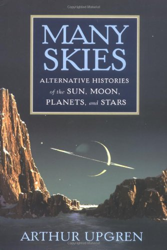 Many Skies, Alternative Histories of the Sun, Moon, Planets, and Stars: Upgren,Arthur