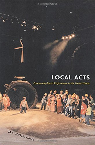 9780813535494: Local Acts: Community-Based Performance in the United States (Rutgers Series on the Public Life of the Arts)