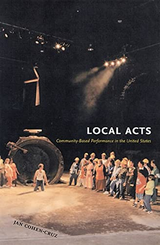 9780813535500: Local Acts: Community-Based Performance in the United States (Rutgers Series: The Public Life of the Arts)
