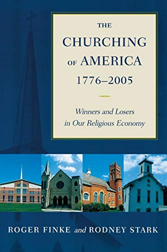9780813535531: The Churching of America, 1776-2005: Winners and Losers in Our Religious Economy