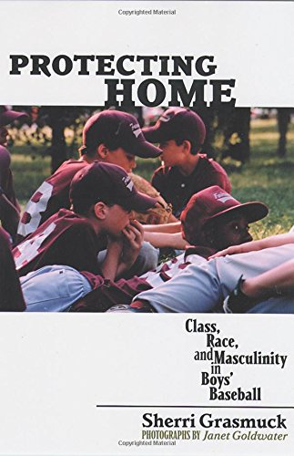 9780813535548: Protecting Home: Class, Race, and Masculinity in Boys' Baseball