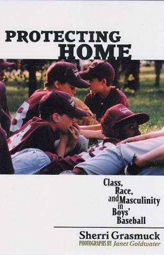 9780813535555: Protecting Home: Class, Race, and Masculinity in Boys' Baseball