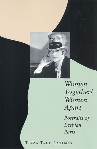 Women Together/Women Apart: Portraits of Lesbian Paris: Latimer, Ms. Tirza True