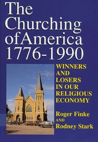 9780813536330: The Churching of America, 1776-2005: Winners and Losers in Our Religious Economy