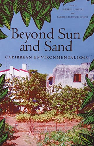 Beyond Sun and Sand: Caribbean Environmentalisms (Paperback): Sherrie L. Baver
