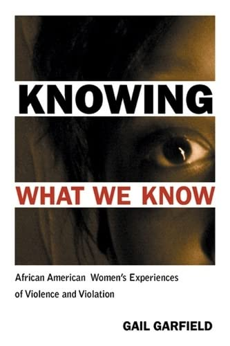Knowing What We Know: African American Women's Experiences of Violence and Violation (...