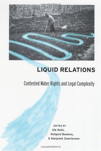 Liquid Relations: Contested Water Rights and Legal Complexity: Roth, Dik; Boelens, Rutgerd; ...