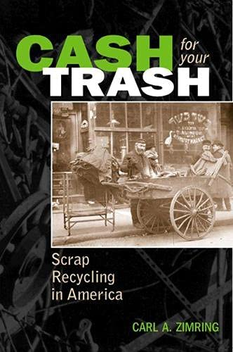 Cash for Your Trash: Scrap Recycling in America (Hardcover): Carl A. Zimring