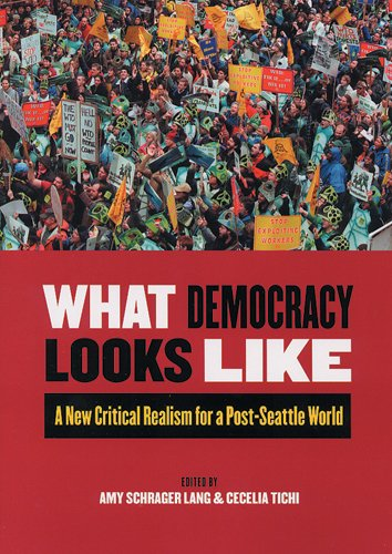 9780813537160: What Democracy Looks Like: A New Critical Realism for a Post-Seattle World