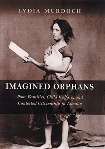 9780813537221: Imagined Orphans: Poor Families, Child Welfare, And Contested Citizenship in London (Series in Childhood Studies) (Rutgers Series in Childhood Studies)