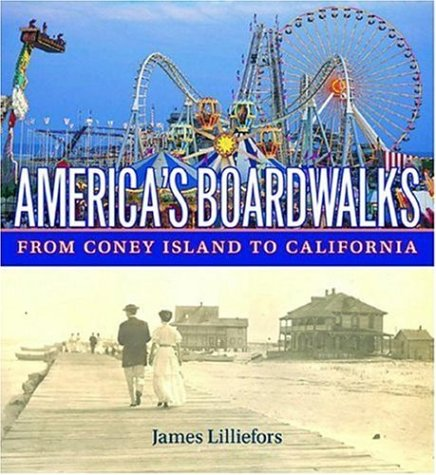America's Boardwalks: From Coney Island to California: Lilliefors, Jim