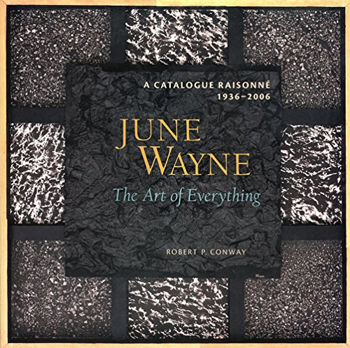 June Wayne: A Catalogue Raisonne, 1936-2006 - The Art of Everything (Hardback): Robert Conway, ...