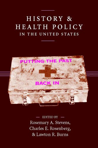 9780813538372: History and Health Policy in the United States: Putting the Past Back In (Critical Issues in Health and Medicine)