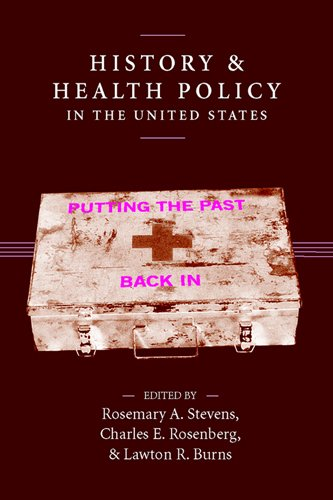 9780813538389: History and Health Policy in the United States: Putting the Past Back In (Critical Issues in Health and Medicine)