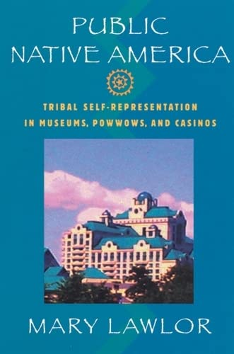 Public Native America: Tribal Self-Representations in Casinos, Museums, and Powwows (Paperback): ...